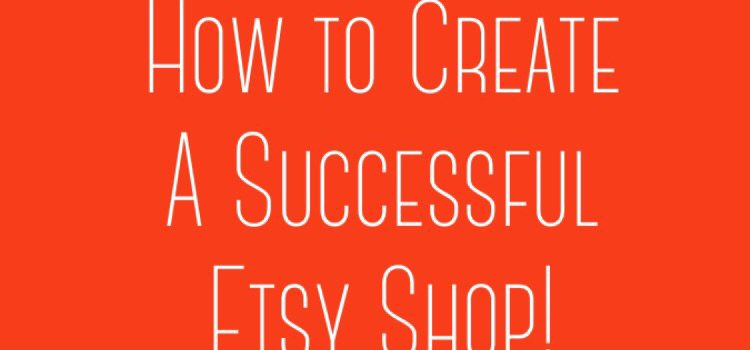 How to Create a Successful Etsy Shop